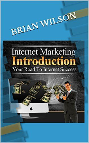 Internet Marketing Introduction: Your Road To Intenet Success, http://www.amazon.com/dp/B00QKNW4LY/ref=cm_sw_r_pi_awdm_Fz4Mub0H9PX5T
