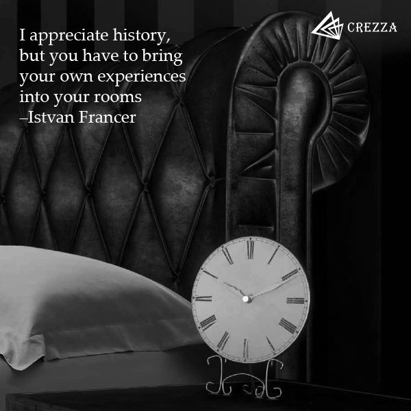 I appreciate history, but you have to bring your own experiences into your rooms - Istvan Francer