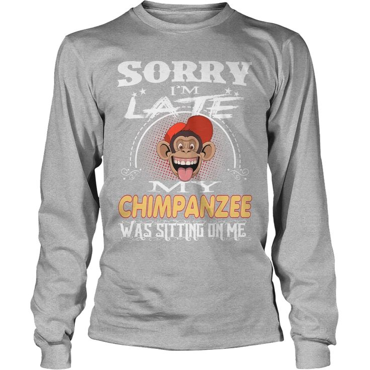 CHIMPANZEE Sorry I'm Late With CHIMPANZEE, Order HERE ==> https://www.sunfrog.com/Pets/127832514-792679729.html?8273, Please tag & share with your friends who would love it,badminton lessons, archery women, archery gear#parenting, #travel, #weddings  #legging #shirts #ideas #popular #shop #goat #sheep #dogs #cats #elephant #pets #art #cars #motorcycles #celebrities #DIY #crafts #design #food #drink #gardening #geek #hair #beauty #health #fitness