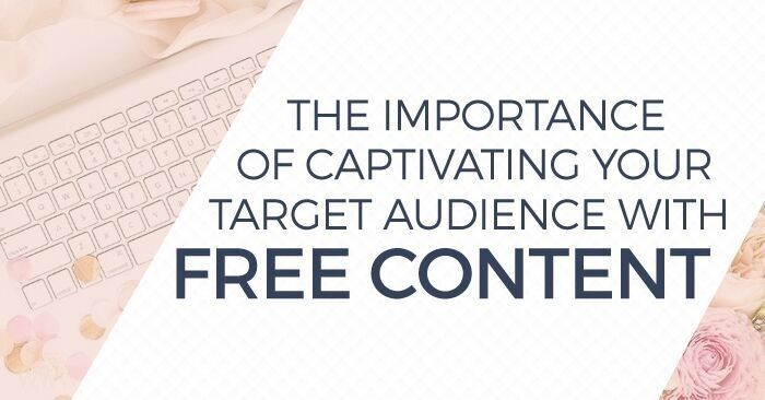 The Four Steps to Captivating Your Target Audience With Free Content