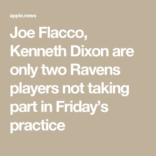 Joe Flacco, Kenneth Dixon are only two Ravens players not taking part in Friday's practice