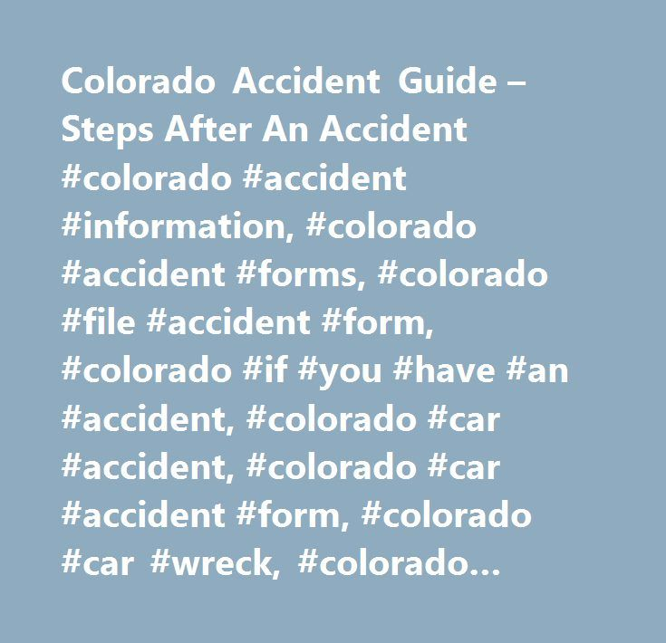 Colorado Accident Guide – Steps After An Accident #colorado #accident #information, #colorado #accident #forms, #colorado #file #accident #form, #colorado #if #you #have #an #accident, #colorado #car #accident, #colorado #car #accident #form, #colorado #car #wreck, #colorado #report #car #accident…