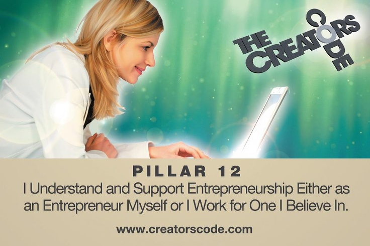 I understand and support entrepeneurship either as an entrepeneur myself or I work for one I believe in.