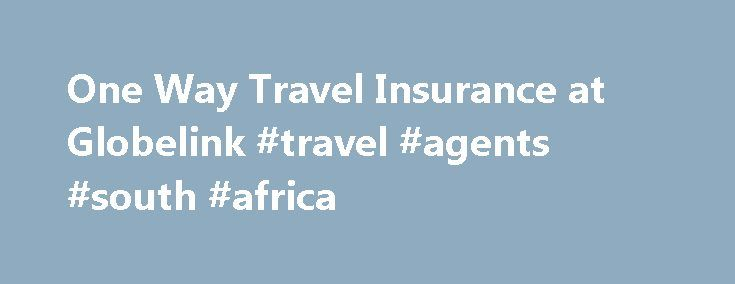 One Way Travel Insurance at Globelink #travel #agents #south #africa http://travel.nef2.com/one-way-travel-insurance-at-globelink-travel-agents-south-africa/  #one way travel insurance # Are you on a one way trip abroad? Stay safe on your one way journey with Globelink! What is One Way travel insurance? One Way Travel Insurance is a policy that covers travellers up to 84 years of age for just an outward journey that you make from the UK […]