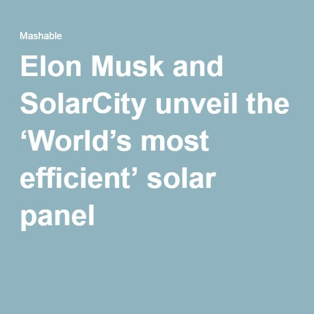 Elon Musk and SolarCity unveil the 'World's most efficient' solar panel