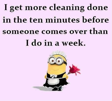 I get more cleaning done in the ten minutes before