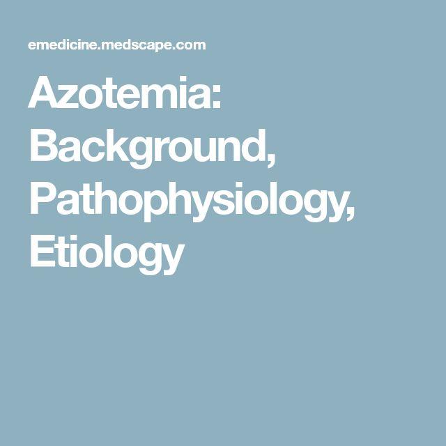 Azotemia: Background, Pathophysiology, Etiology