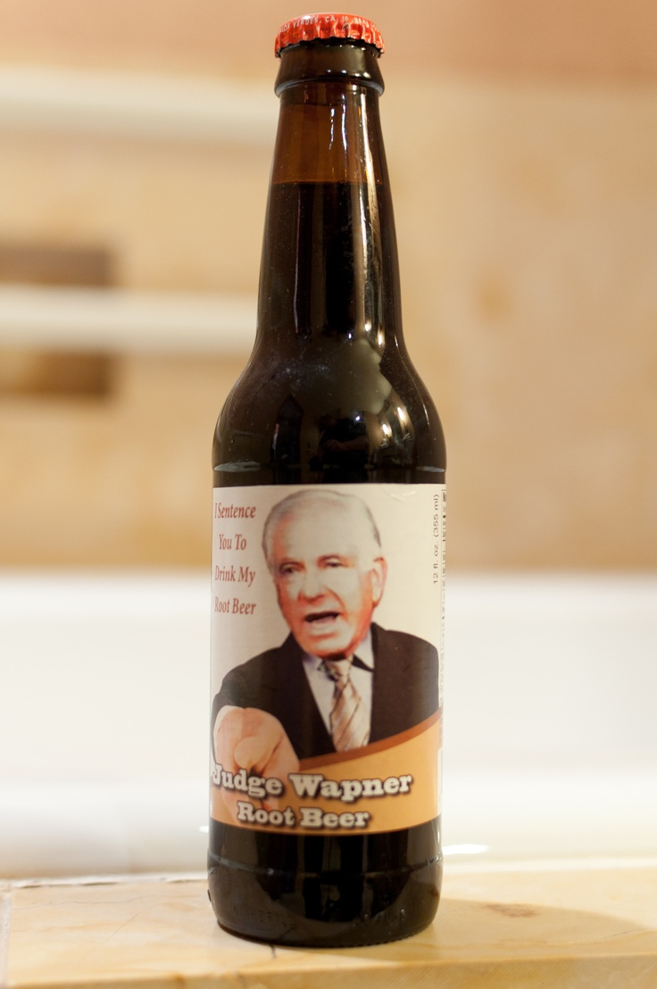 Judge Wapner Rootbeer! Maybe put a joke on the bottle or fact of the company