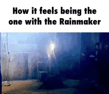 How it feels being the one with the Rainmaker