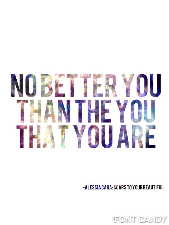 """This is quote was from one of Alessia Cara's songs called """"Scars to your beautiful."""""""