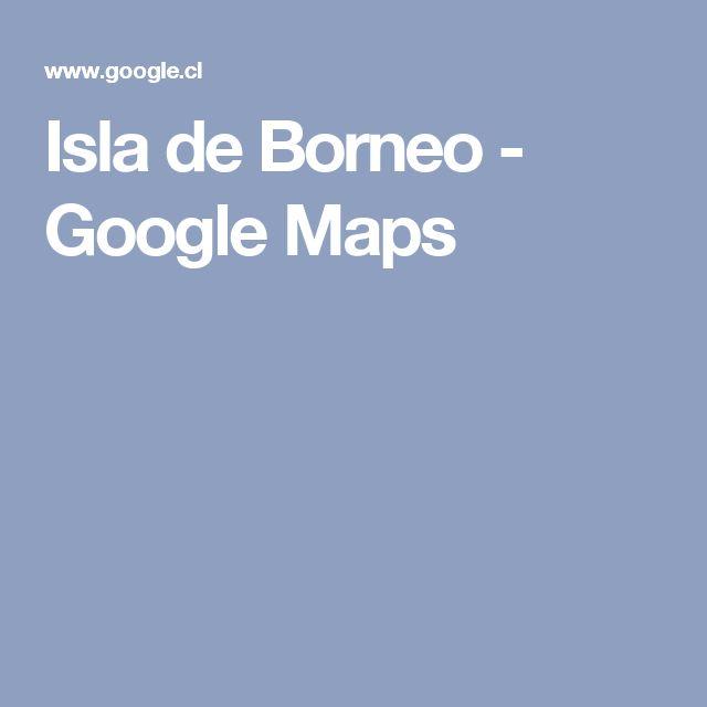Isla de Borneo - Google Maps