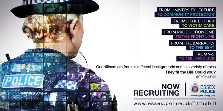 In Essex Police, we have officers from a variety of different backgrounds in a variety of different roles protecting and serving the communities of Essex.  Our officers are from military, retail, office and teaching backgrounds to name just a few. Whatever their background, their skills have brought something unique and valuable to their officer role.  Our officers fit the bill, could you?  Visit our website to find out how to apply: