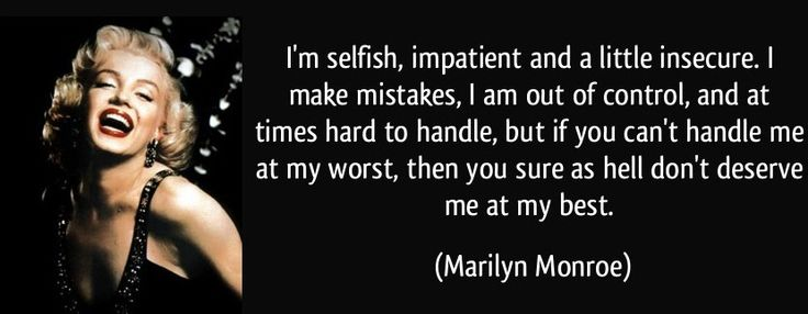 Image from https://pepalivingandtraveling.files.wordpress.com/2015/01/quote-i-m-selfish-impatient-and-a-little-insecure-i-make-mistakes-i-am-out-of-control-and-at-times-marilyn-monroe-348091.jpg.