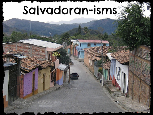 "A few ""Salvadoran-isms"" (click through to blog post)  #ElSalvador"