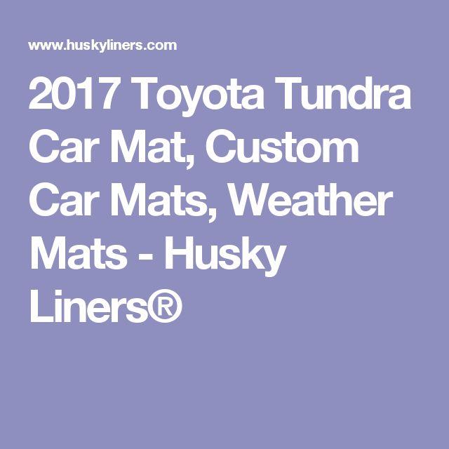 2017 Toyota Tundra Car Mat, Custom Car Mats, Weather Mats - Husky Liners®