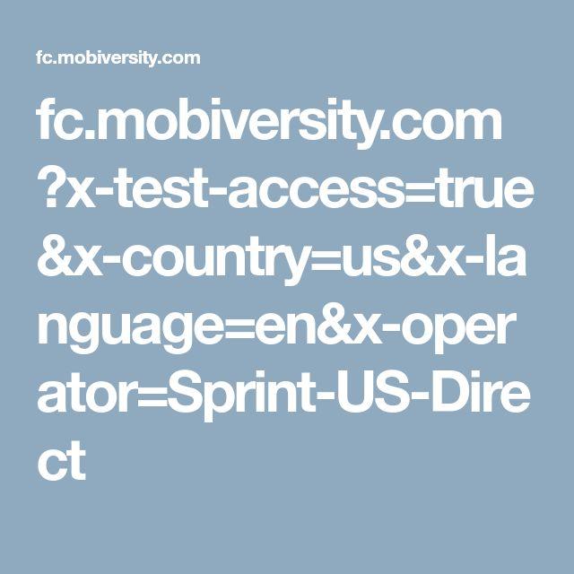 fc.mobiversity.com ?x-test-access=true&x-country=us&x-language=en&x-operator=Sprint-US-Direct