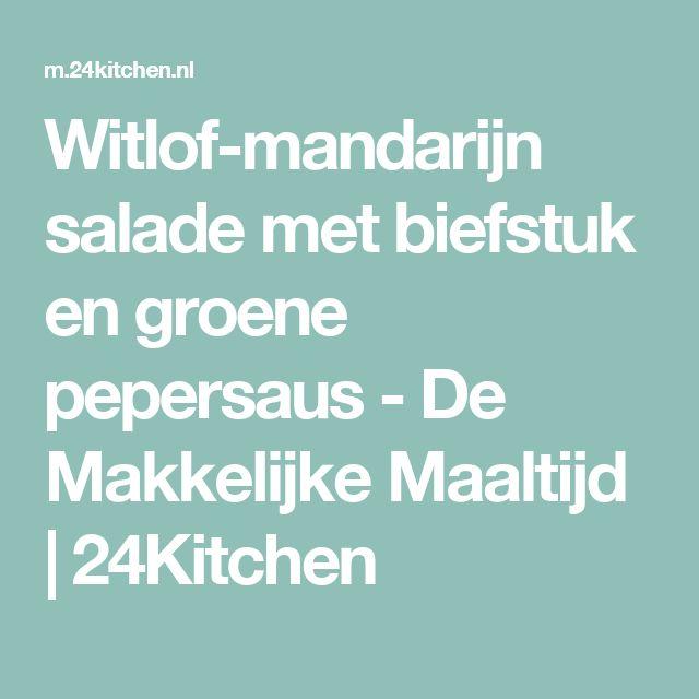 Witlof-mandarijn salade met biefstuk en groene pepersaus - De Makkelijke Maaltijd | 24Kitchen