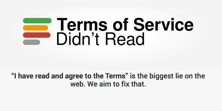 """Terms of Service Didn't Read is a web service that aims to educate the public on what they're agreeing to when they click the checkbox for, """"I have read and agree to the Terms of this website."""" So many of us (basically all of us) agree to terms that we never skim through.... - https://thebestsites.com/website/get-terms-service-overviews-browser-extension/"""