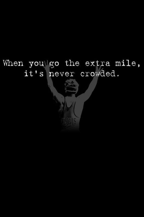 Wrestling Quotes--love this! The extra mile is never crowded.