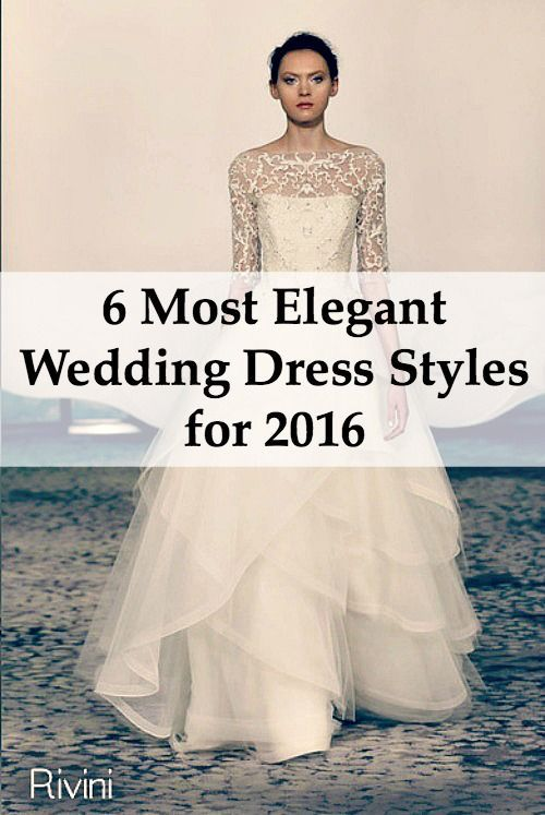 The 6 most elegant wedding dress styles for 2016 for Most elegant wedding dresses