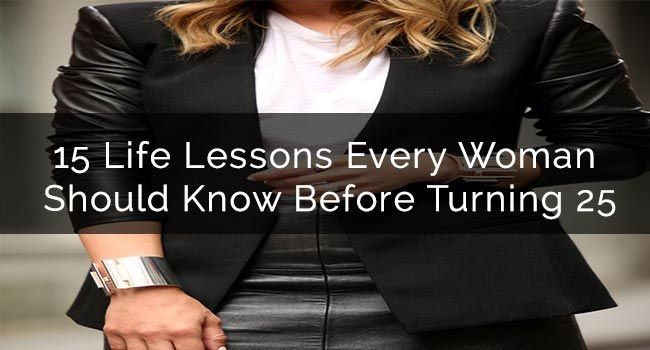 15-Life-Lessons-Every-Woman--Should-Know-Before-Turning-25