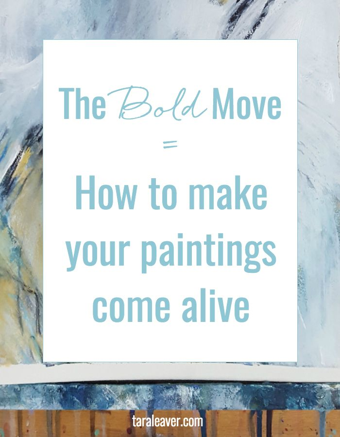 The bold move - a simple {although not necessarily easy!} way to make your paintings come alive