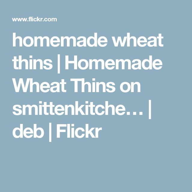 homemade wheat thins | Homemade Wheat Thins on smittenkitche… | deb | Flickr