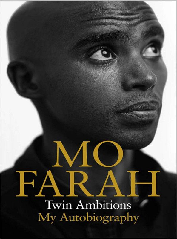 Twin Ambitions: My Autobiography, by Mo Farah.  Mo Farah's life traces an astonishing journey. From playing street football and causing mischief with his twin brother in Djibouti, through learning to look after himself in a tough London school as a skinny kid who couldn't speak English, to crossing the line for his second Olympic gold medal in seven days in London in 2012, this is a journey full of optimism, determination, and hard graft.