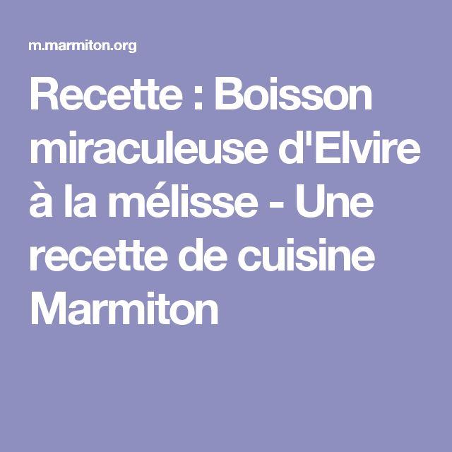 Recette : Boisson miraculeuse d'Elvire à la mélisse - Une recette de cuisine Marmiton