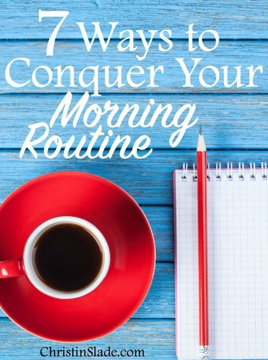 Start your day off right by conquering your morning. Don't live feeling behind!! 7 Ways to Conquer Your Morning Routine — Christin Slade
