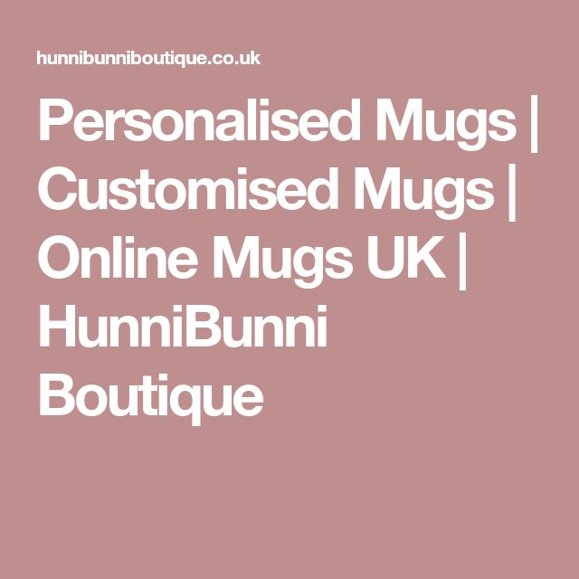 Personalised Mugs   Customised Mugs   Online Mugs UK   HunniBunni Boutique