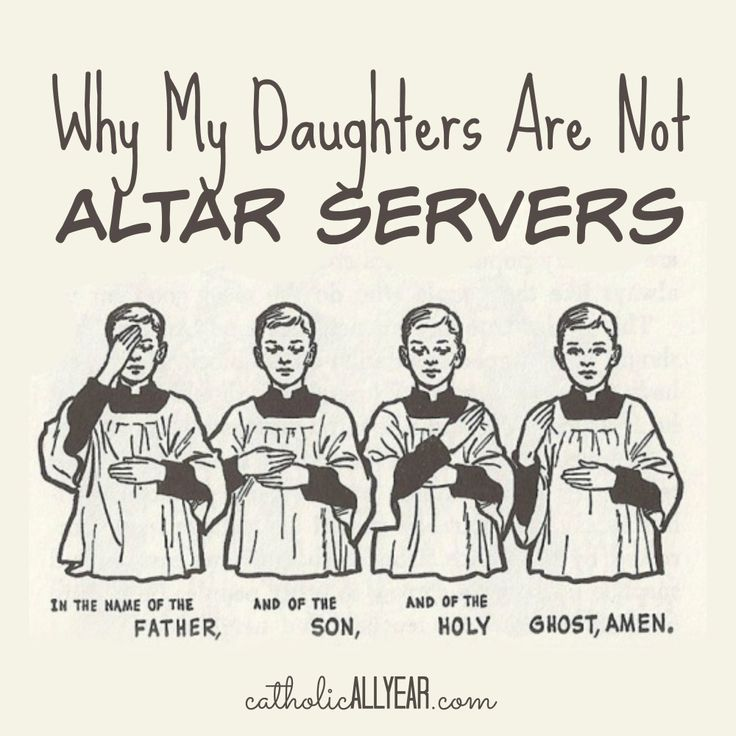 Why My Daughters Are Not Altar Servers Catholic All Year