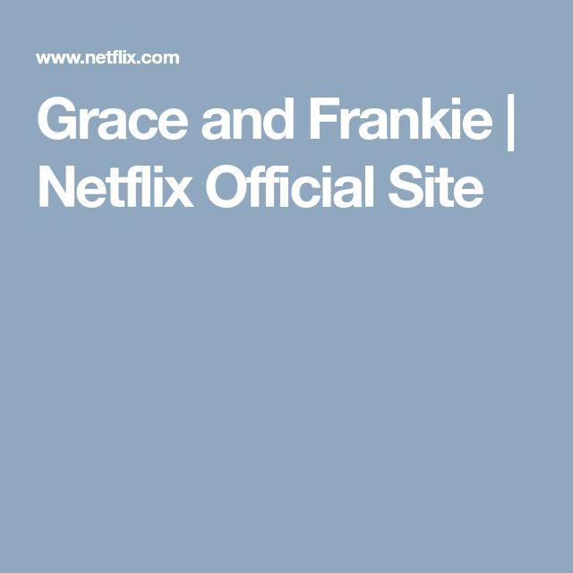 Grace and Frankie | Netflix Official Site