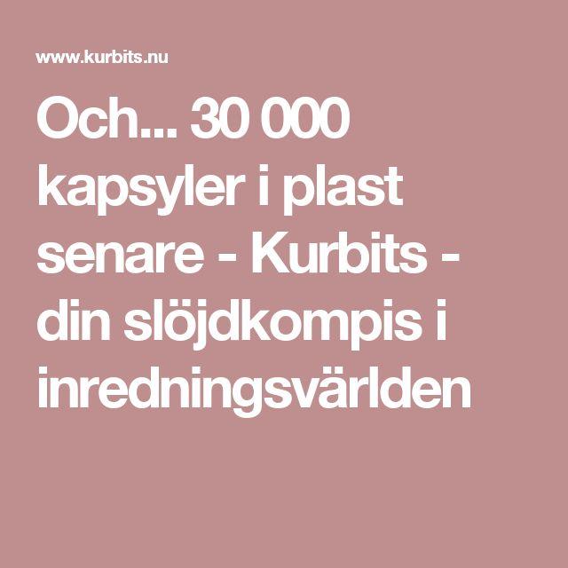 Och... 30 000 kapsyler i plast senare - Kurbits - din slöjdkompis i inredningsvärlden