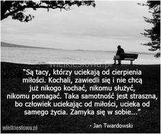 Są tacy, którzy uciekają od cierpienia miłości... #Twardowski-Jan,  #Ból,-cierpienie,-łzy, #Miłość