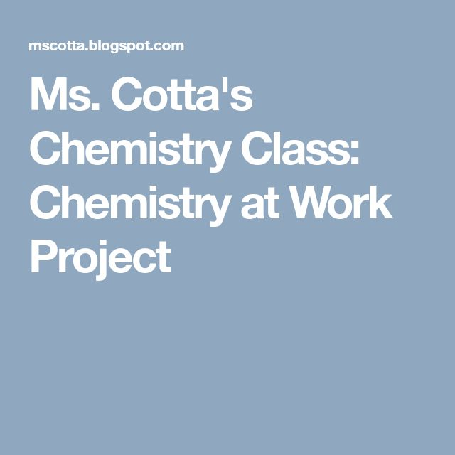 Ms. Cotta's Chemistry Class: Chemistry at Work Project