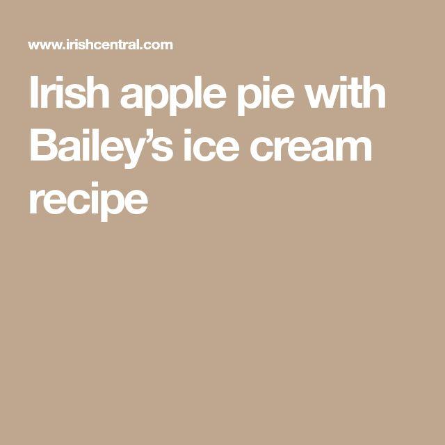Irish apple pie with Bailey's ice cream recipe