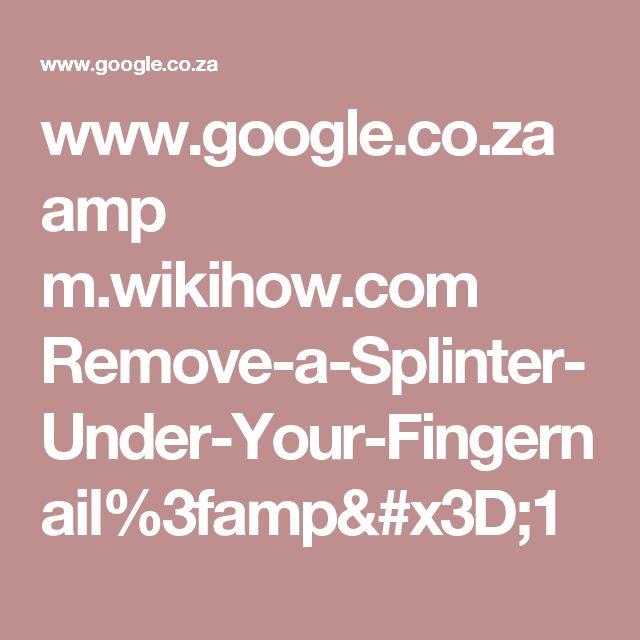 www.google.co.za amp m.wikihow.com Remove-a-Splinter-Under-Your-Fingernail%3famp=1