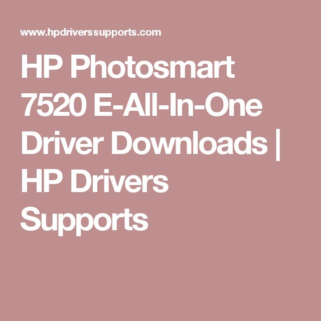 HP Photosmart 7520 E-All-In-One Driver Downloads | HP Drivers Supports