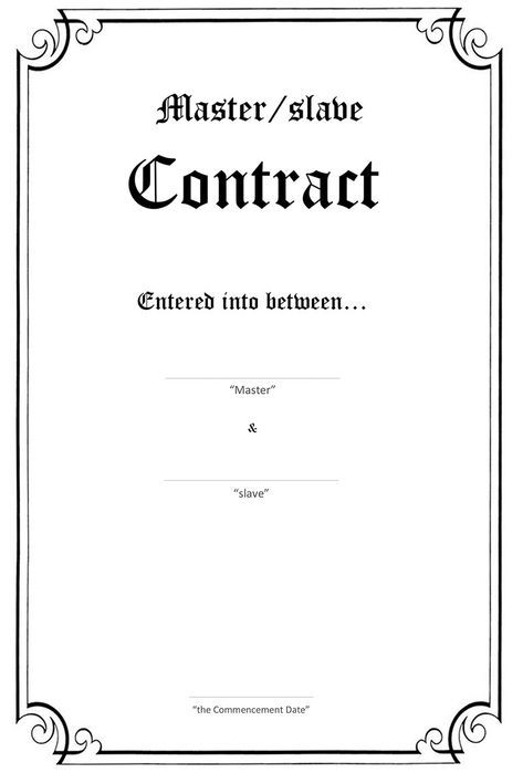 Formalize Your Master/slave(M/s)Relationship Writing a Contractis the best way to: ♦ Define Master and slave's needs, wants and expectations; ♦ Set down Master and slave's rights, duties and responsibilities; ♦ Discuss your roles and goals for the relationship; ♦ Know