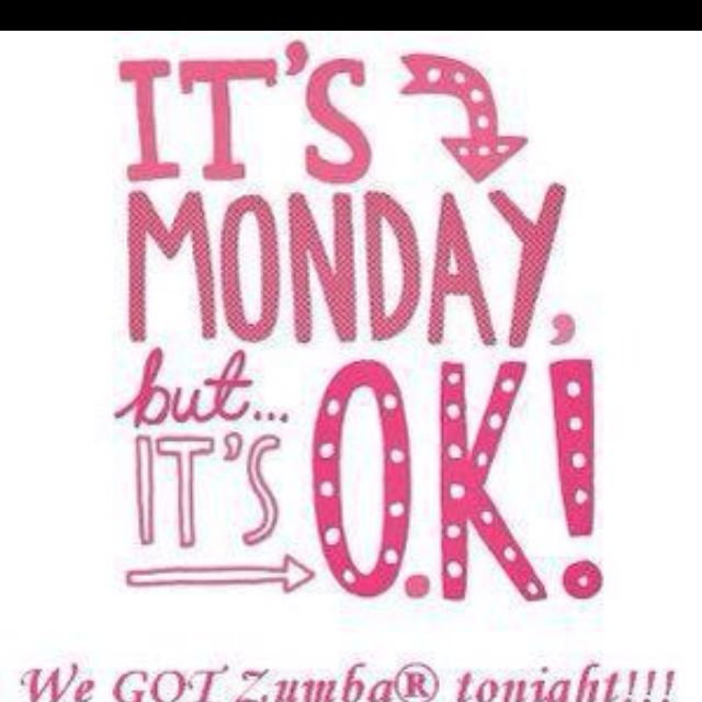 Zumba Mondays...can't wait until school is over so I can go to Monday classes!