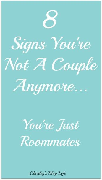 8 Signs You Are Not A Couple Anymore…You're Just Roommates