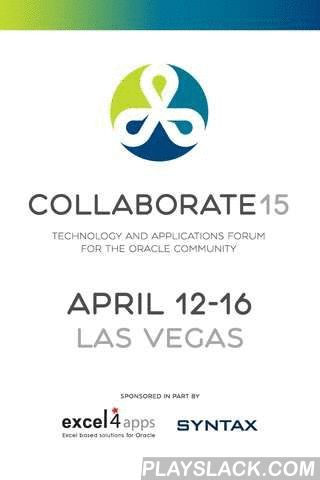COLLABORATE 15  Android App - playslack.com , COLLABORATE 15 is the official interactive mobile app for COLLABORATE 15; Technology and Applications Forum for the Oracle Community in Las Vegas, April 12-16, 2015. COLLABORATE is hosted by three of Oracle's biggest and most influential users groups: Independent Oracle Users Group (IOUG), Oracle Applications Users Group (OAUG) and Quest International Users Group (Quest).The COLLABORATE 15 mobile app allows you to:* View schedules, explore…