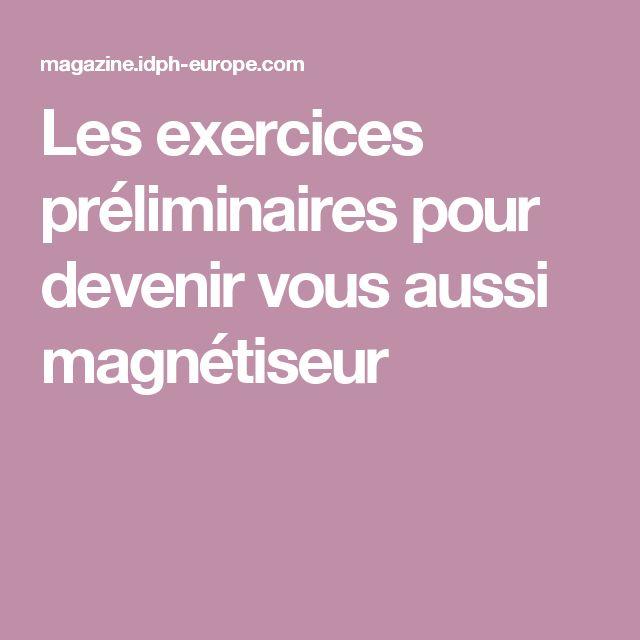Les exercices préliminaires pour devenir vous aussi magnétiseur