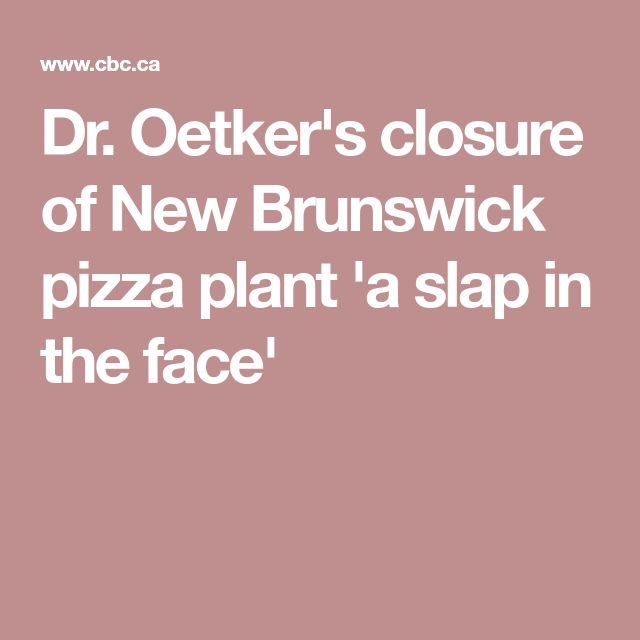 Dr. Oetker's closure of New Brunswick pizza plant 'a slap in the face'