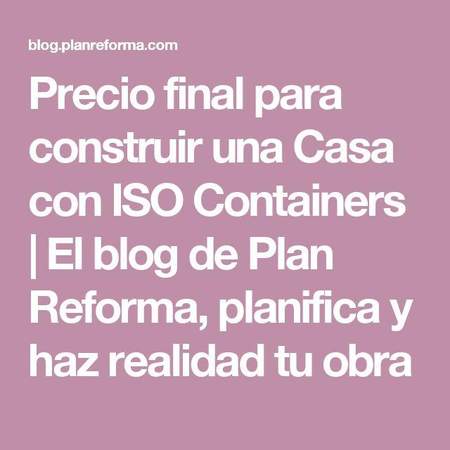 Precio final para construir una Casa con ISO Containers | El blog de Plan Reforma, planifica y haz realidad tu obra