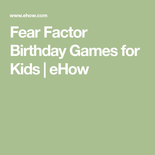Fear Factor Birthday Games for Kids | eHow