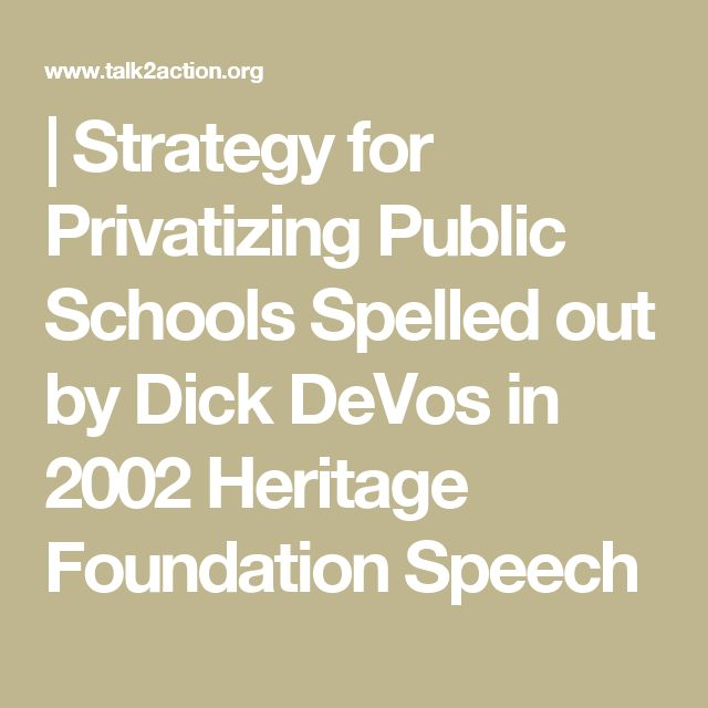 | Strategy for Privatizing Public Schools Spelled out by Dick DeVos in 2002 Heritage Foundation Speech