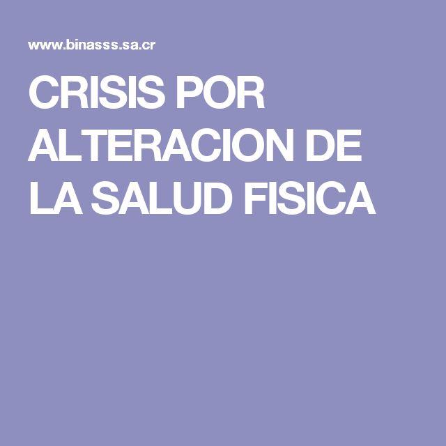 CRISIS POR ALTERACION DE LA SALUD FISICA