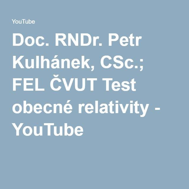 Doc. RNDr. Petr Kulhánek, CSc.; FEL ČVUT Test obecné relativity - YouTube